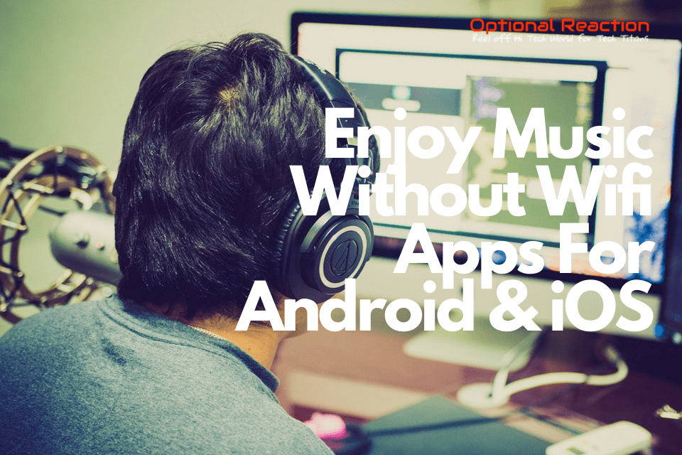 Best Music Without Wifi Apps For Android & iOS