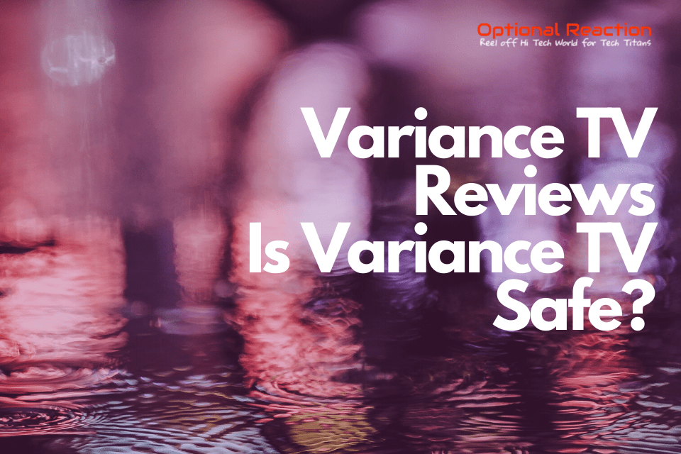 Variance TV Reviews – Is Variance TV Safe?