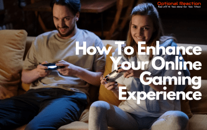 How To Enhance Your Online Gaming Experience