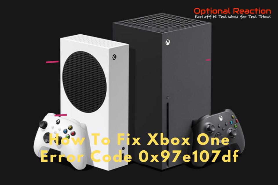 How To Fix Xbox One Error Code 0x97e107df