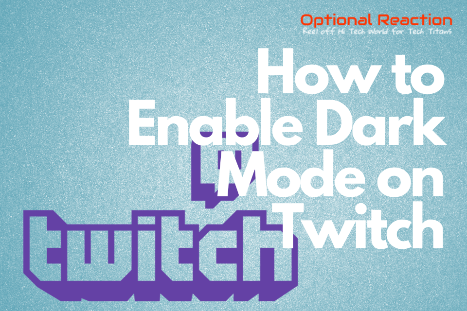 How To Enable Twitch Dark Mode Easily In Few Step