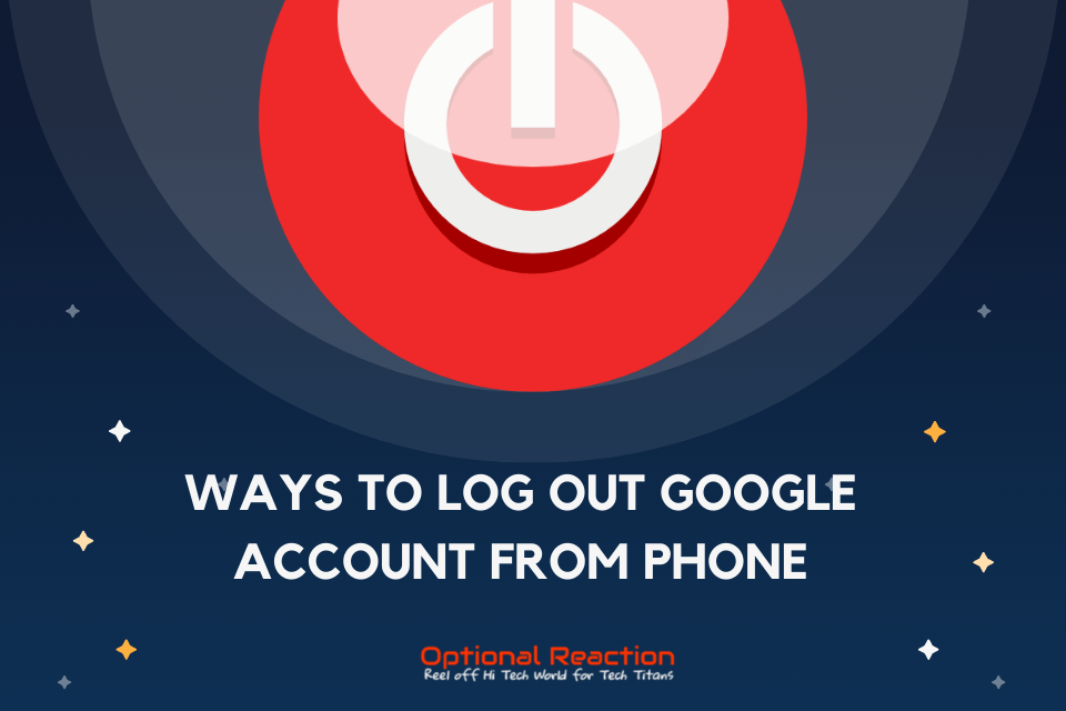 How To Log Out of Your Google Account From Smart Phone
